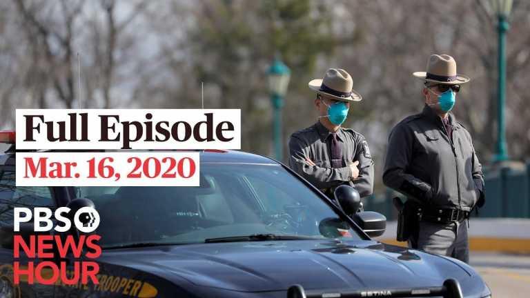 PBS NewsHour full episode, Mar 16, 2020