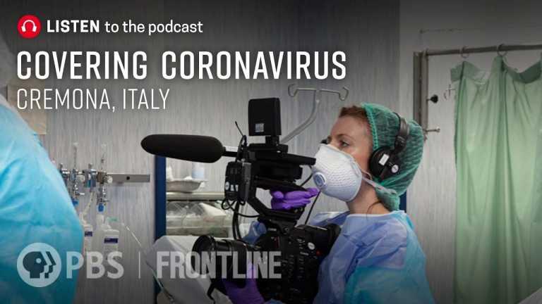 Covering Coronavirus: Cremona, Italy (podcast) | FRONTLINE