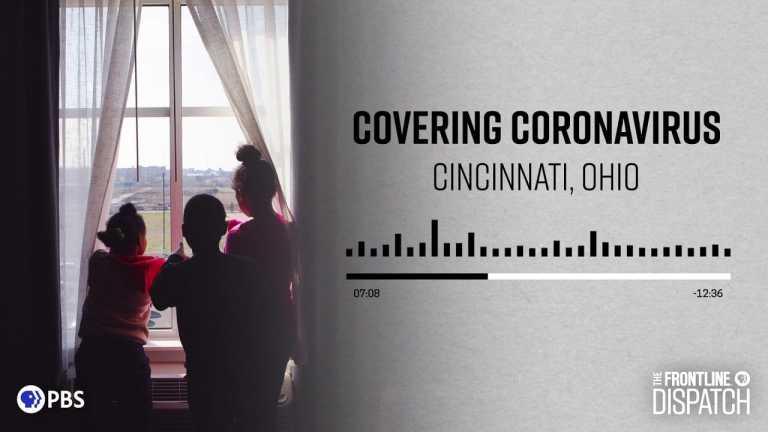 Covering Coronavirus: Cincinnati, Ohio (podcast) | FRONTLINE