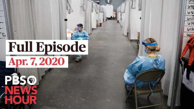 PBS NewsHour full episode, Apr 7, 2020