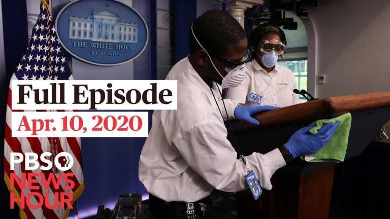 PBS NewsHour full episode, Apr 10, 2020