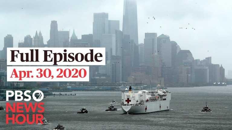 PBS NewsHour full episode, Apr 30, 2020
