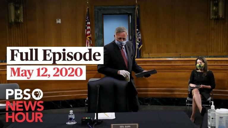PBS NewsHour full episode, May 12, 2020
