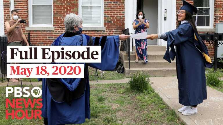 PBS NewsHour full episode, May 18, 2020