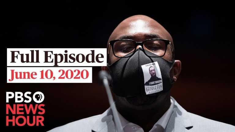 PBS NewsHour full episode, June 10, 2020