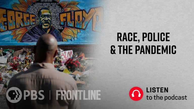 Race, Police & the Pandemic (podcast) | FRONTLINE
