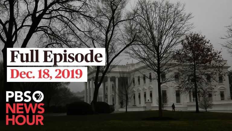 PBS NewsHour full episode, Dec 18, 2019