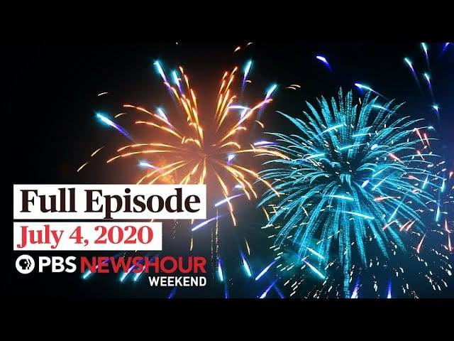 PBS NewsHour Weekend full episode July 4, 2020