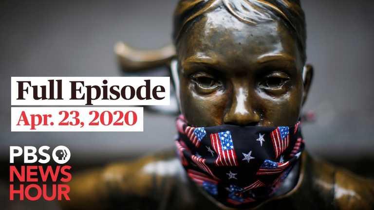 PBS NewsHour full episode, Apr 23, 2020