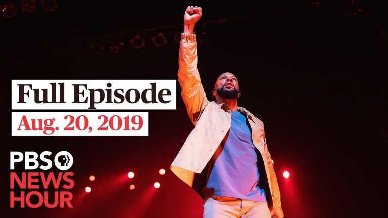 PBS NewsHour full episode – August 20, 2019