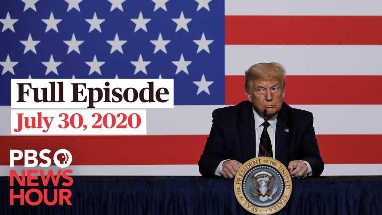 PBS NewsHour full episode, July 30, 2020