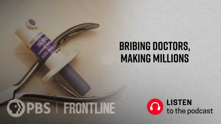 Bribing Doctors, Making Millions (podcast) | FRONTLINE