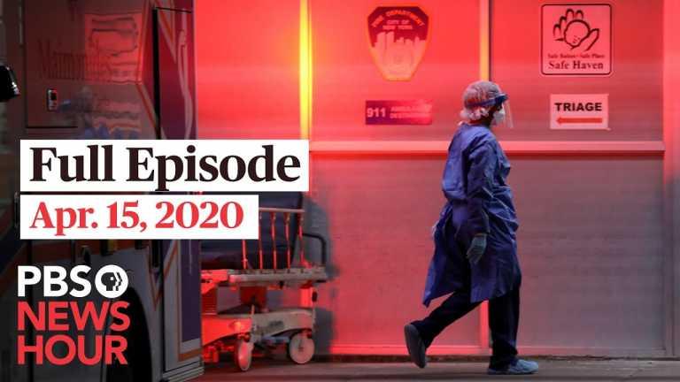 PBS NewsHour full episode, Apr 15, 2020
