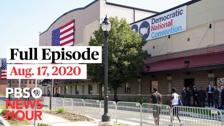 PBS NewsHour full episode, Aug. 17, 2020
