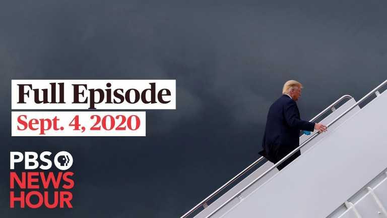 PBS NewsHour full episode, Sept. 4, 2020