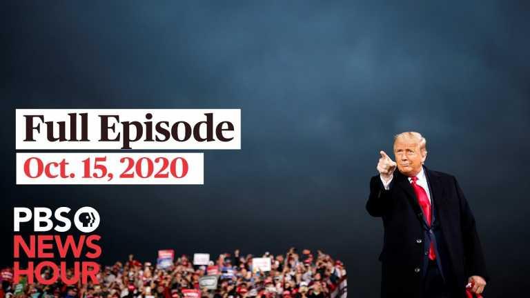 PBS NewsHour full episode, Oct. 15, 2020