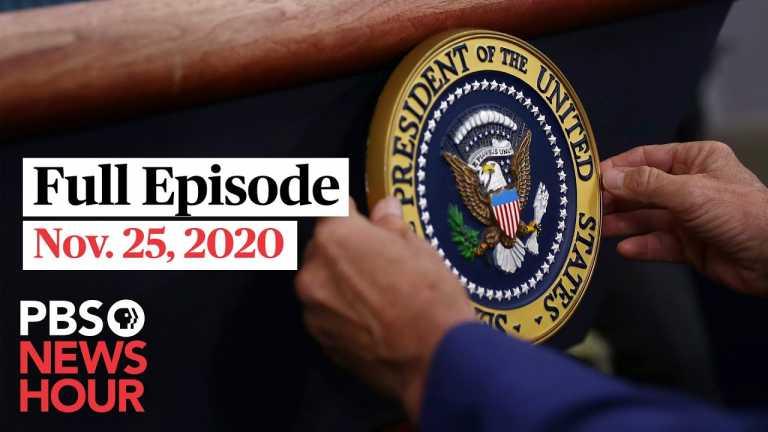 PBS NewsHour full episode, Nov. 25, 2020