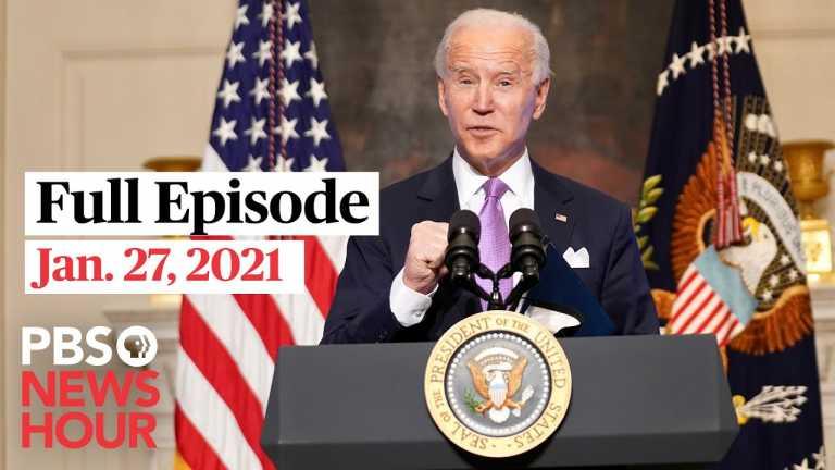 PBS NewsHour full episode, Jan. 27, 2021