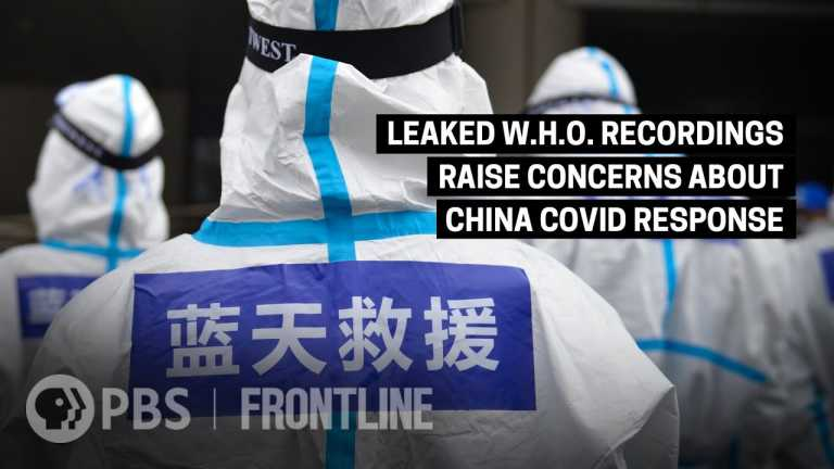 W.H.O. Praised China's Early COVID Response in Public. In Private, They Had Concerns. | FRONTLINE