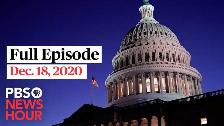 PBS NewsHour full episode, Dec. 18, 2020