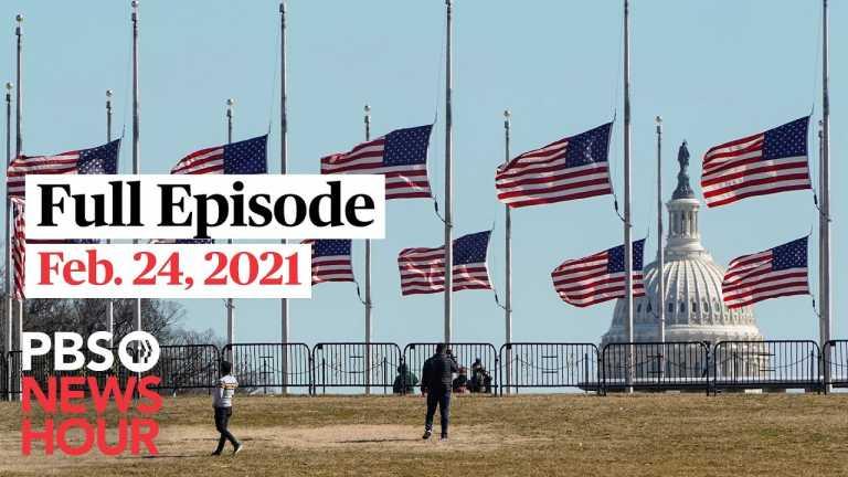 PBS NewsHour full episode, Feb. 24, 2021
