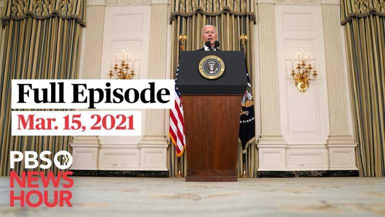 PBS NewsHour full episode, Mar. 15, 2021