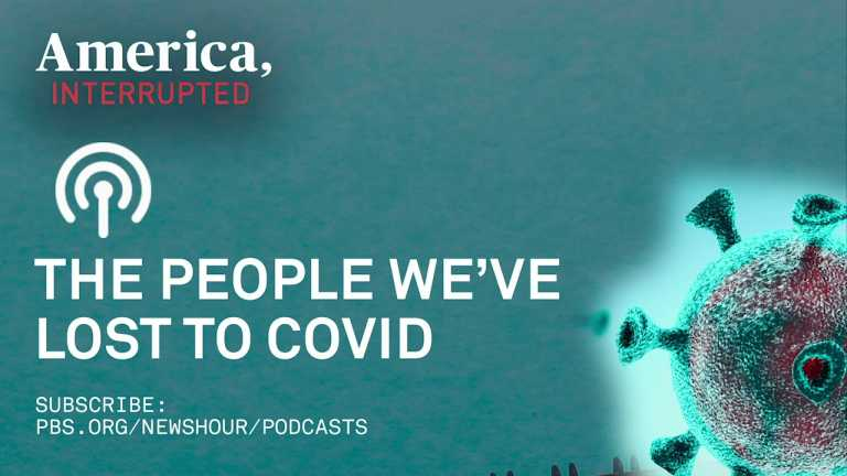 LISTEN: The Longest Year, Episode 4: The people we lost to COVID-19 | 'America, Interrupted' Podcast