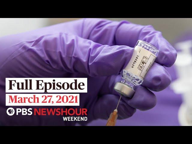 PBS NewsHour Weekend Full Episode March 27, 2021