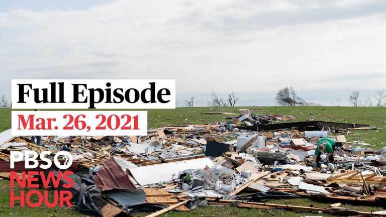 PBS NewsHour full episode, Mar. 26, 2021