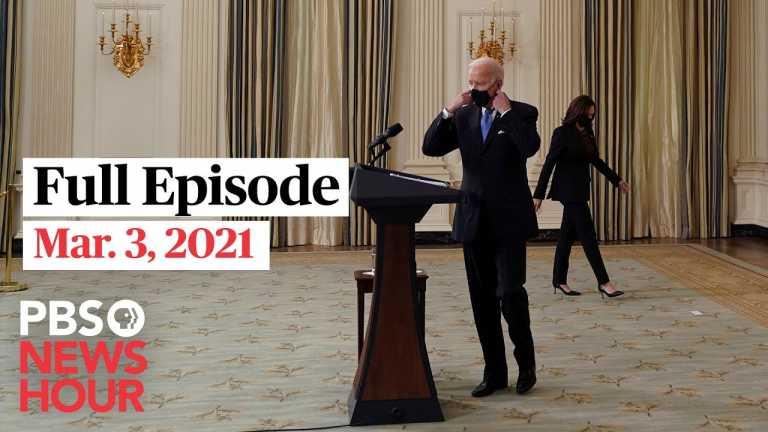 PBS NewsHour full episode, Mar. 3, 2021