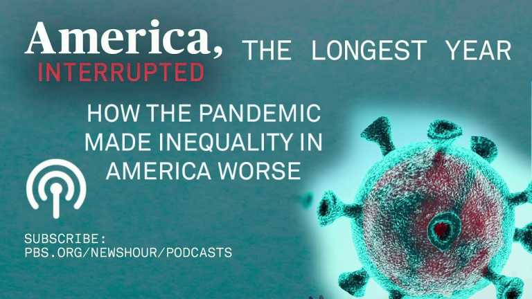LISTEN: The Longest Year, Episode 3 – How COVID worsened inequality | 'America, Interrupted' Podcast