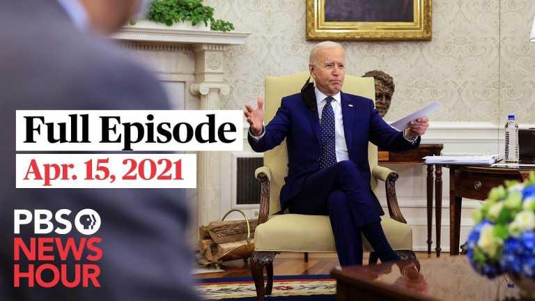 PBS NewsHour full episode, Apr. 15, 2021
