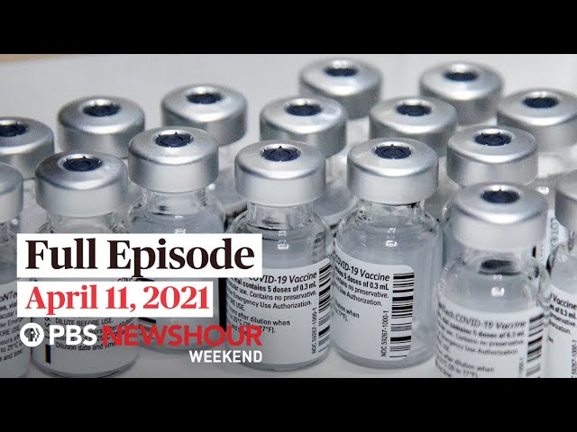 PBS NewsHour Weekend Full Episode April 11, 2021