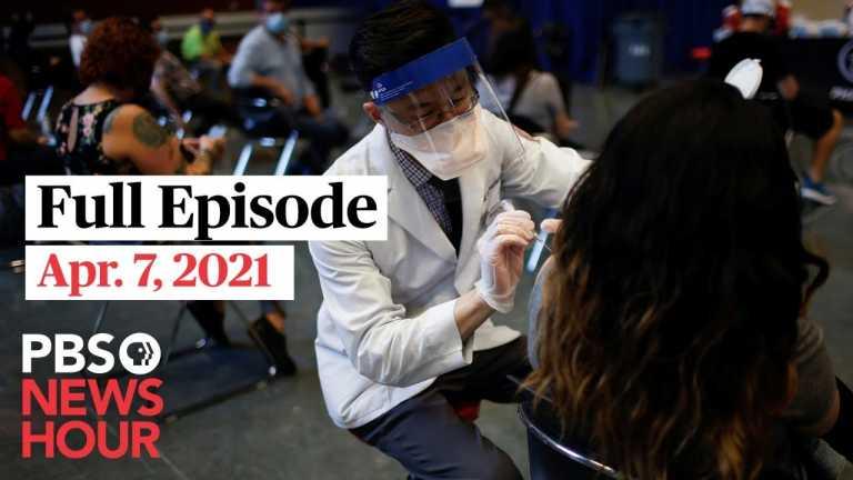 PBS NewsHour West live episode, Apr. 7, 2021