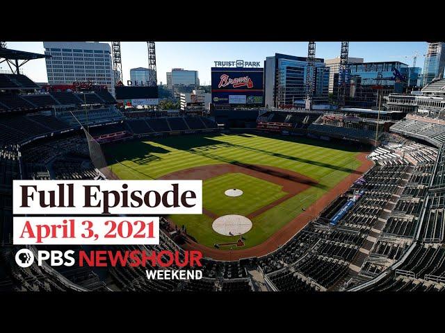 PBS NewsHour Weekend Full Episode April 3, 2021