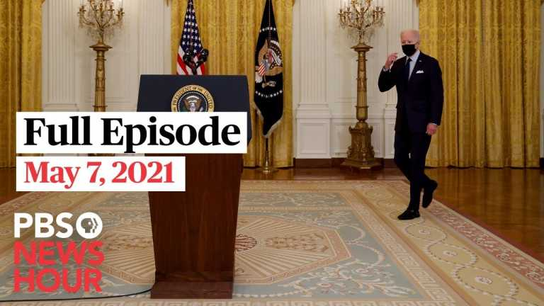 PBS NewsHour live episode, May 7, 2021