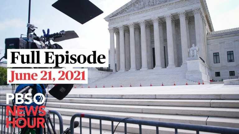 PBS NewsHour full episode, June 21, 2021