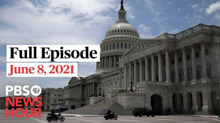 PBS NewsHour full episode, June 8, 2021