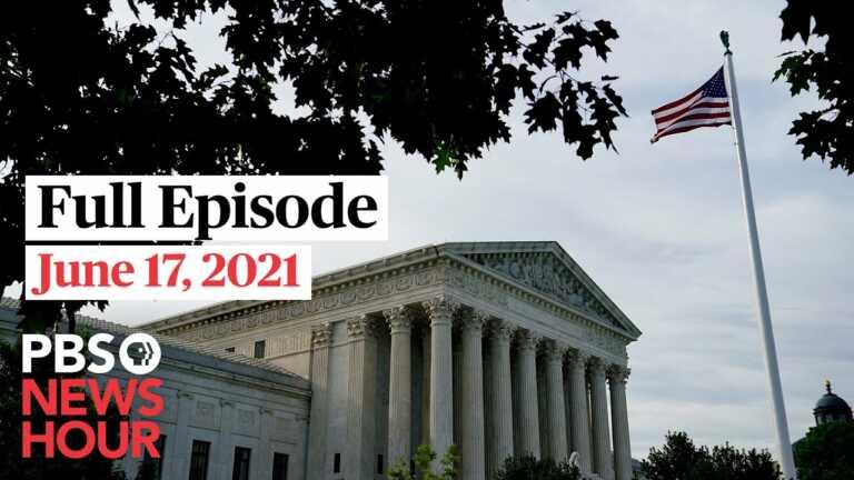 PBS NewsHour full episode, June 17, 2021