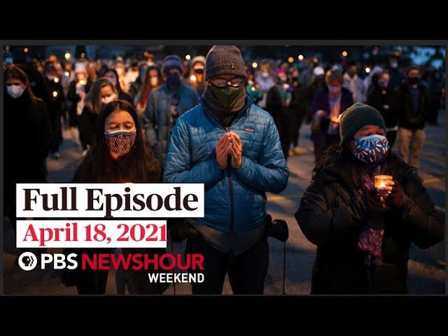 PBS NewsHour Weekend Full Episode April 18, 2021