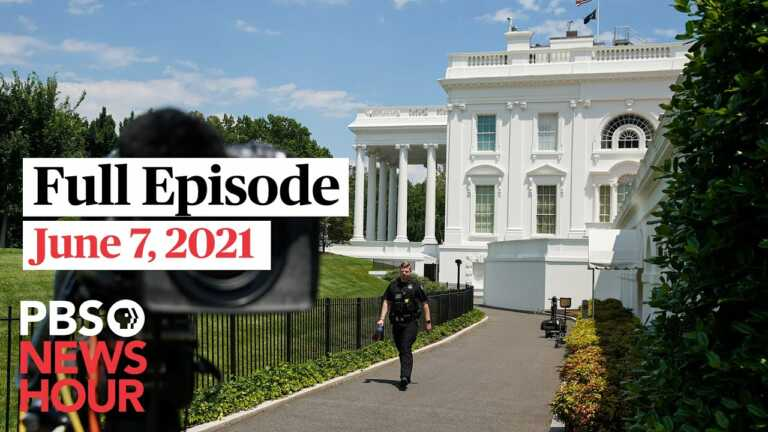 PBS NewsHour full episode June 7, 2021