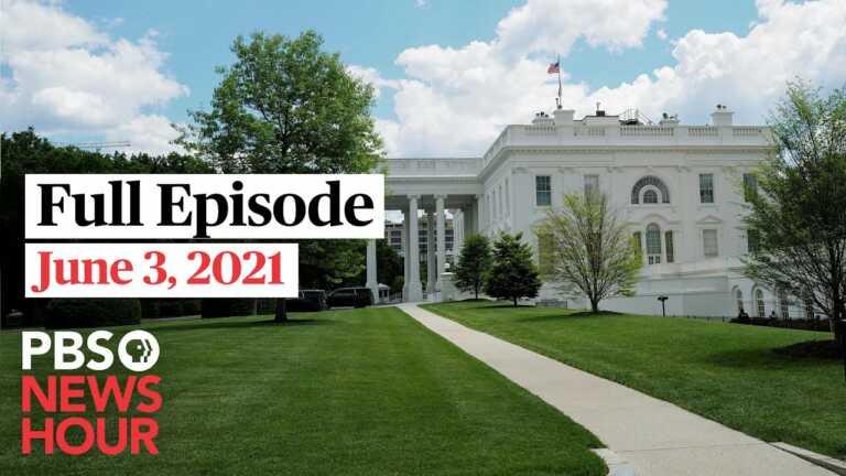 PBS NewsHour full episode, June 3, 2021