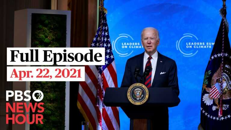 PBS NewsHour full episode, Apr. 22, 2021