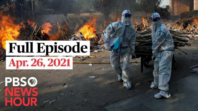 PBS NewsHour full episode, Apr. 26, 2021