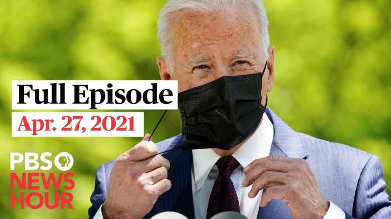 PBS NewsHour full episode, Apr. 27, 2021