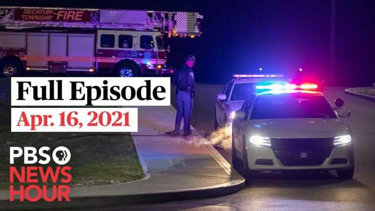 PBS NewsHour full episode, Apr. 16, 2021
