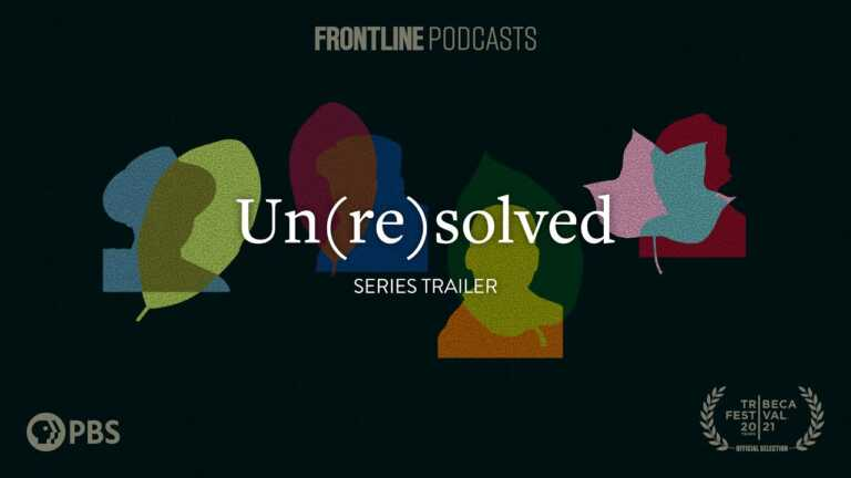 Introducing: Un(re)solved | Podcast Series Trailer | FRONTLINE