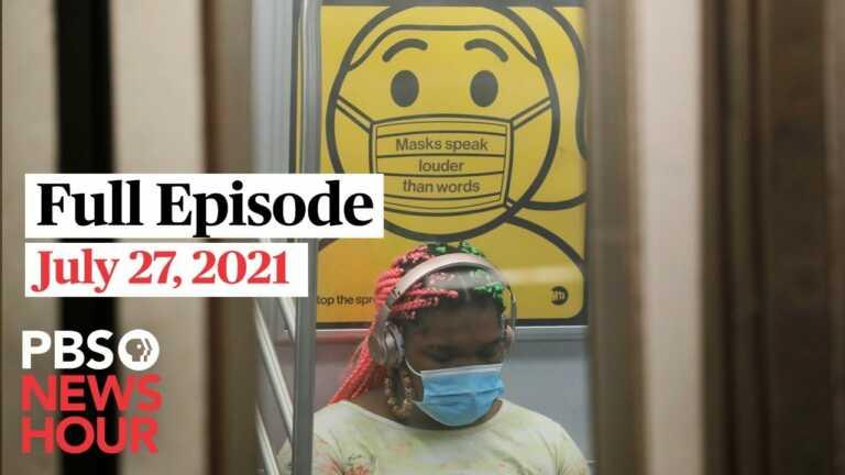 PBS NewsHour live episode, July 27, 2021
