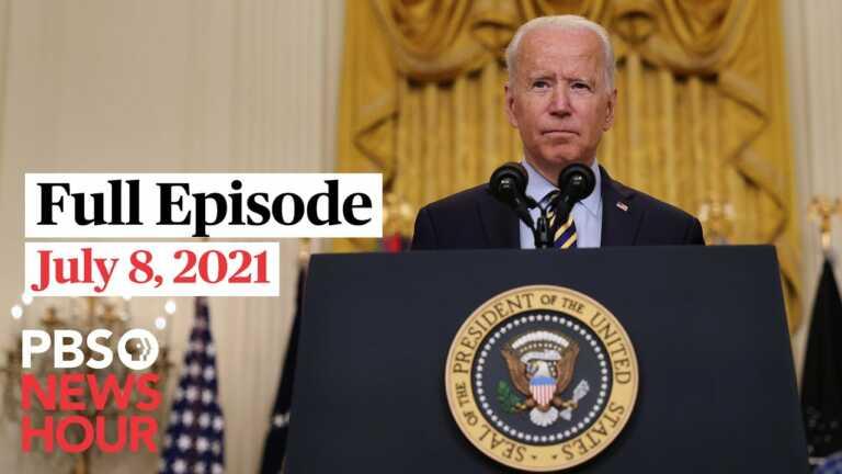 PBS NewsHour full episode, July 8, 2021