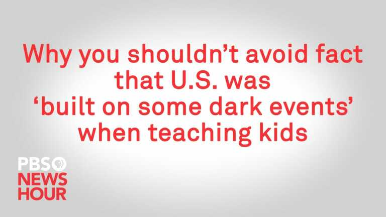 WATCH: Why you shouldn't avoid fact that U.S. was 'built on some dark events' when teaching kids